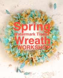 Spring Watermark Tissue Wreath Workshop
